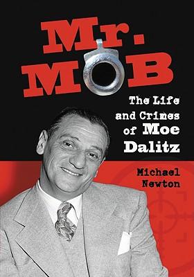 Mr. Mob: The Life and Crimes of Moe Dalitz - Newton, Michael