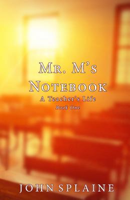 Mr. M's Notebook: A Teacher's Life - Splaine, John