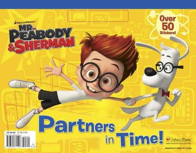 Mr. Peabody & Sherman: Partners in Time! - Golden Books