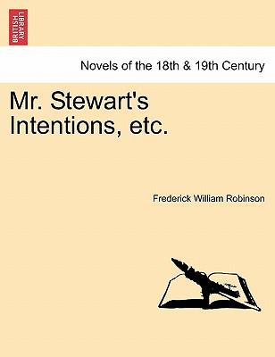 Mr. Stewart's Intentions, Etc. - Robinson, Frederick William