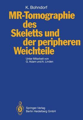 MR-Tomographie Des Skeletts Und Der Peripheren Weichteile - Bohndorf, Klaus, and Gunther, R W (Foreword by), and Linden, Alfred (Foreword by)