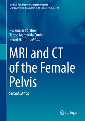 MRI and CT of the Female Pelvis - Hamm, Bernd (Editor), and Cunha, Teresa M. (Editor), and Forstner, Rosemarie (Editor)