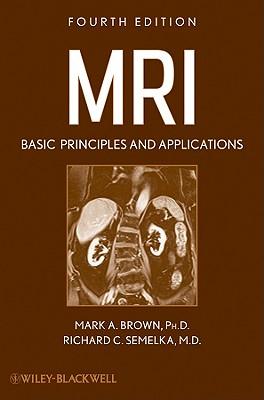 MRI: Basic Principles and Applications - Brown, Mark A, and Semelka, Richard C