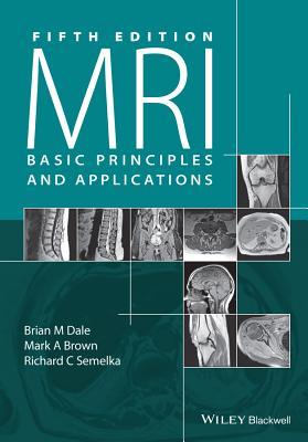 Mri: Basic Principles and Applications - Dale, Brian M., and Brown, Mark A., and Semelka, Richard C.