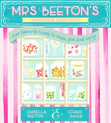 Mrs Beeton's Homemade Sweetshop - Beeton, Isabella, and Baker, Gerard