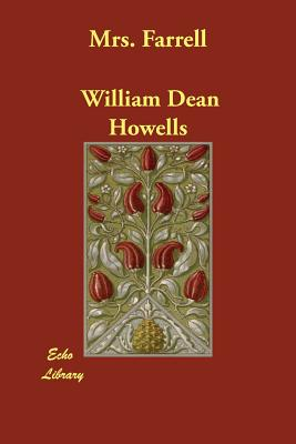Mrs. Farrell - Howells, William Dean, and Howells, Mildred (Introduction by)