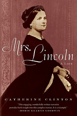 Mrs. Lincoln: A Life - Clinton, Catherine