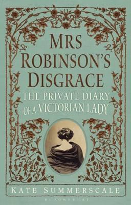 Mrs Robinson's Disgrace: The Private Diary of a Victorian Lady - Summerscale, Kate