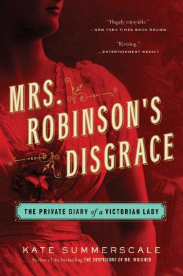 Mrs. Robinson's Disgrace: The Private Diary of a Victorian Lady - Summerscale, Kate