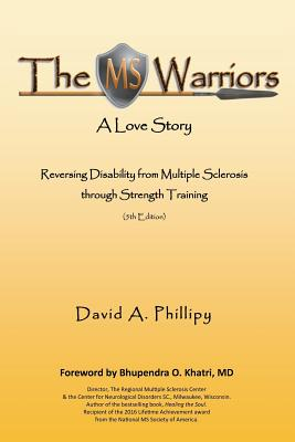 MS Warriors: A Love Story: Reversing Disability from Multiple Sclerosis Through Strength Training (5th Edition) - Phillipy, David a