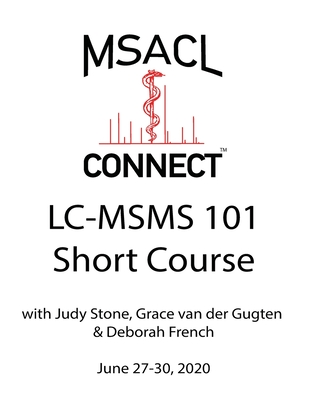 MSACL Connect - Short Course - LC-MSMS 101 - Stone, Judy, and Van Der Gugten, Grace, and French, Deborah