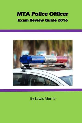 MTA Police Officer Exam Review Guide 2016 - Morris, Lewis, Sir