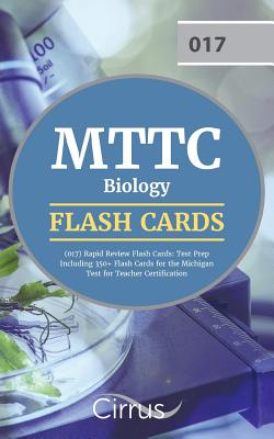 Mttc Biology (017) Rapid Review Flash Cards: Test Prep Including 350+ Flash Cards for the Michigan Test for Teacher Certification - Mttc Biology Exam Prep Team