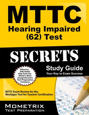 MTTC Hearing Impaired (62) Test Secrets: MTTC Exam Review for the Michigan Test for Teacher Certification - Mttc Exam Secrets Test Prep Team