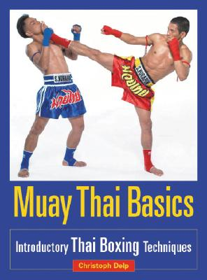Muay Thai Basics: Introductory Thai Boxing Techniques - Delp, Christoph