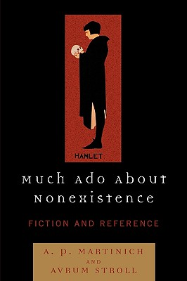 Much ADO about Nonexistence: Fiction and Reference - Martinich, Aloysius, and Stroll, Avrum, Professor, and Learningexpress (Editor)