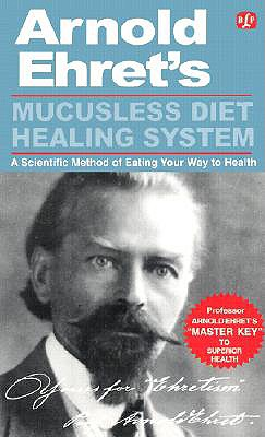 """Mucusless Diet Healing System: """"Master Key"""" to Superior Health - Ehret, Arnold, and Lust, Benedict (Introduction by)"""