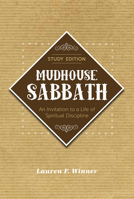 Mudhouse Sabbath: An Invitation to a Life of Spiritual Discipline - Winner, Lauren F, Ms.