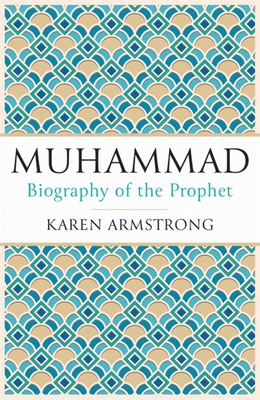 Muhammad: A Biography of the Prophet - Armstrong, Karen