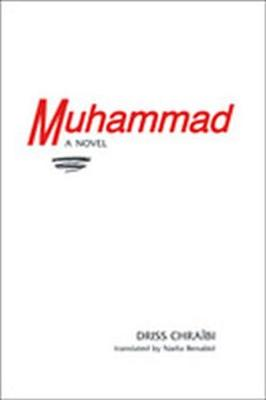Muhammad: A Novel - Chraibi, Driss, and Benabid, Nadia (Translated by)