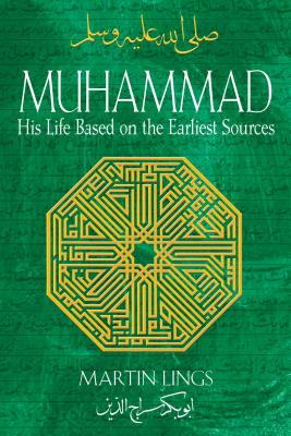 Muhammad: His Life Based on the Earliest Sources - Lings, Martin