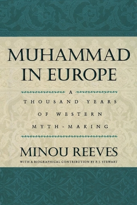Muhammad in Europe: A Thousand Years of Western Myth-Making - Reeves, Minou