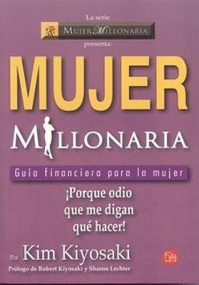 Mujer Millonaria: Guia Financiera Para la Mujer - Kiyosaki, Kim, and Kiyosaki, Robert (Prologue by), and Lechter, Sharon (Prologue by)
