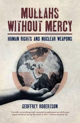 Mullahs Without Mercy: Human Rights and Nuclear Weapons - Robertson, Geoffrey, QC