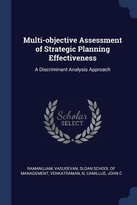 Multi-Objective Assessment of Strategic Planning Effectiveness: A Discriminant Analysis Approach - Ramanujam, Vasudevan, and Sloan School of Management (Creator), and Venkatraman, N