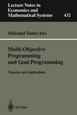 Multi-Objective Programming and Goal Programming: Theories and Applications - Tamiz, Mehrdad (Editor)