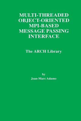 Multi-Threaded Object-Oriented Mpi-Based Message Passing Interface: The Arch Library - Adamo, Jean-Marc