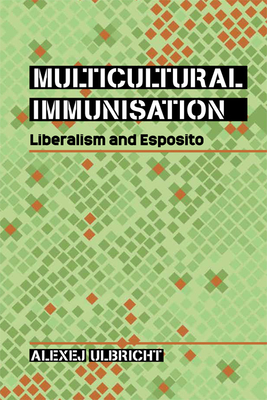 Multicultural Immunisation: Liberalism and Esposito - Ulbricht, Alexej