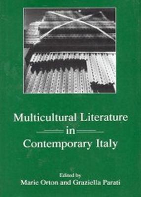 Multicultural Literature in Contemporary Italy - Orton, Marie (Editor), and Parati, Graziella, Professor (Editor)