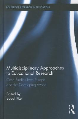 Multidisciplinary Approaches to Educational Research: Case Studies from Europe and the Developing World - Rizvi, Sadaf (Editor)