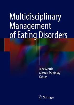 Multidisciplinary Management of Eating Disorders - Morris, Jane (Editor), and McKinlay, Alastair (Editor)