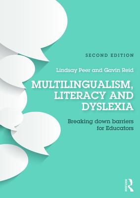 Multilingualism, Literacy and Dyslexia: Breaking down barriers for educators - Peer, Lindsay (Editor), and Reid, Gavin (Editor)