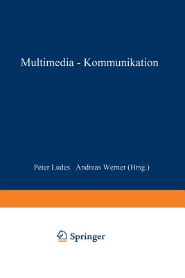 Multimedia-Kommunikation: Theorien, Trends Und Praxis - Ludes, Peter (Editor), and Werner, Andreas (Editor)