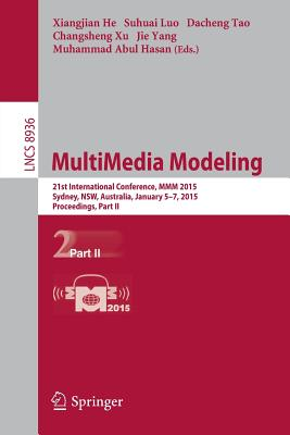 Multimedia Modeling: 21st International Conference, MMM 2015, Sydney, Australia, January 5-7, 2015, Proceedings, Part II - He, Xiangjian (Editor), and Luo, Suhuai (Editor), and Tao, Dacheng (Editor)