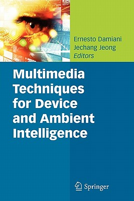 Multimedia Techniques for Device and Ambient Intelligence - Damiani, Ernesto (Editor), and Jeong, Jechang (Editor)