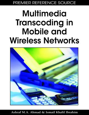 Multimedia Transcoding in Mobile and Wireless Networks - Ahmad, Ashraf M a