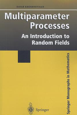 Multiparameter Processes: An Introduction to Random Fields - Khoshnevisan, Davar