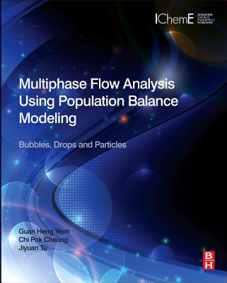 Multiphase Flow Analysis Using Population Balance Modeling: Bubbles, Drops and Particles - Yeoh, Guan Heng, and Cheung, Dr. Chi Pok, and Tu, Jiyuan