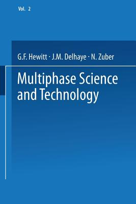 Multiphase Science and Technology: Volume 2 - Hewitt, G. F. (Editor), and Delhaye, J. M. (Editor), and Zuber, N. (Editor)