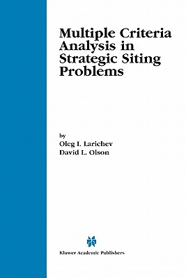 Multiple Criteria Analysis in Strategic Siting Problems - Larichev, Oleg I., and Olson, David L.