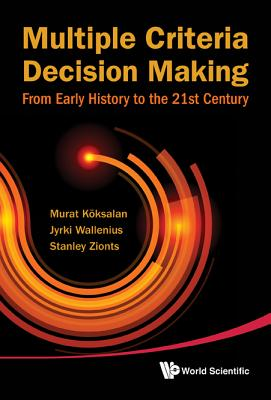 Multiple Criteria Decision Making: From Early History to the 21st Century - Koksalan, Murat, and Wallenius, Jyrki, and Zionts, Stanley