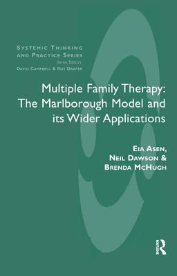 Multiple Family Therapy: The Marlborough Model and Its Wider Applications - Asen, Eia, and Dawson, Neil, and McHugh, Brenda
