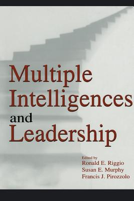 Multiple Intelligences and Leadership - Riggio, Ronald E (Editor), and Murphy, Susan Elaine (Editor), and Pirozzolo, Francis J (Editor)