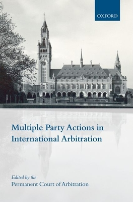 Multiple Party Actions in International Arbitration - Permanent Court of Arbitration (Editor)