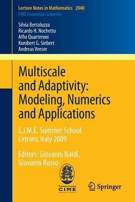 Multiscale and Adaptivity: Modeling, Numerics and Applications: C.I.M.E. Summer School, Cetraro, Italy 2009 - Bertoluzza, Silvia, and Nochetto, Ricardo H., and Quarteroni, Alfio