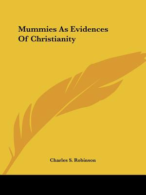 Mummies as Evidences of Christianity - Robinson, Charles S